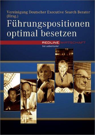 Führungspositionen optimal besetzen. Handbuch des Executive Search, Redline Verlag April 2003